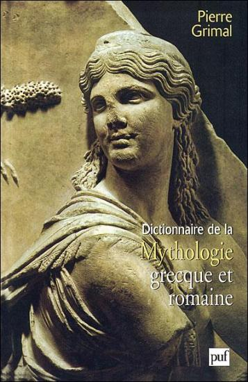 Dictionnaire de la mythologie grecque et romaine pierre grimal 1999